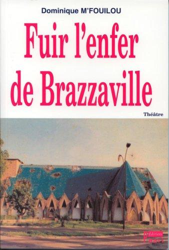 Fuir l'Enfer de Brazzaville par M Fouilou Dominique