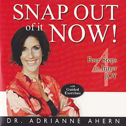 Snap Out of It Now!: Four Steps to Inner Joy