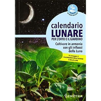 Calendario Lunare Per L'orto E Il Giardino. Coltivare In Armonia Con Gli Influssi Della Luna
