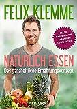 Natürlich essen: Das ganzheitliche Ernährungskonzept - Felix Klemme
