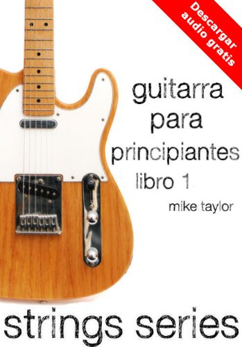 Guitarra para Principiantes Libro 1 (Strings Series) de [Taylor, Mike]