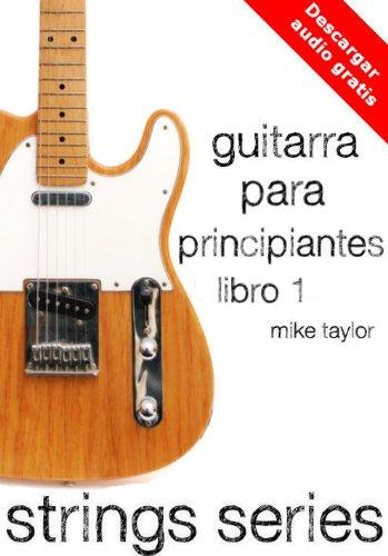 Guitarra para Principiantes Libro 1 (Strings Series) por Mike Taylor