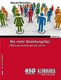 Nie mehr beziehungslos!: CRM in Automobilhandel und -service (Marketing)