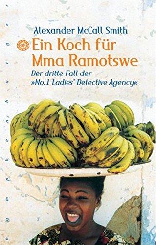 Ein Koch für Mma Ramotswe: Der dritte Band der Nr. 1 Ladies Agency