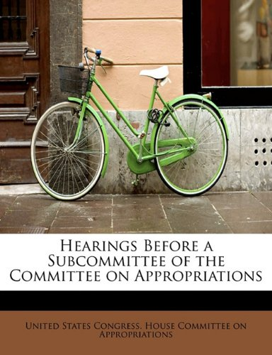 Hearings Before a Subcommittee of the Committee on Appropriations