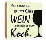 Holzschild Man nehme ein gutes Glas Wein und schütte es in den Koch Holzbild zum hinstellen oder aufhängen Bild mit Spruch aus Holz Wandschild Dekoschild