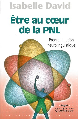 Etre au coeur de la PNL : Programmation neurolinguistique