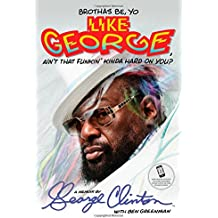 Brothas Be, Yo Like George, Ain't That Funkin' Kinda Hard On You?: A Memoir.