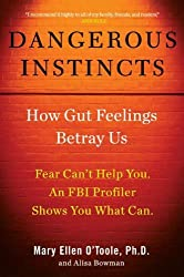 Dangerous Instincts: How Gut Feelings Betray Us by Mary Ellen O'Toole Ph.D (2011-10-13)