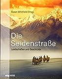 Die Seidenstraße: Landschaften und Geschichte. Von Steppe und Wüsten, Bergen und Flüssen, Meer und Oasen. - Susan Whitfield