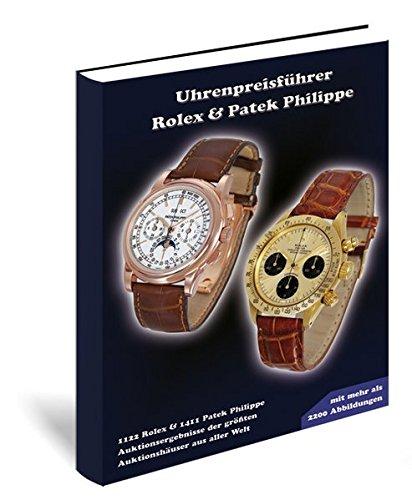 Preisvergleich Produktbild Uhrenpreisführer Rolex & Patek Philippe: Auktionsergebnisse der größten Auktionshäuser der Welt