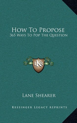 How to Propose: 365 Ways to Pop the Question