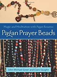 Pagan Prayer Beads: Magic and Meditation with Pagan Rosaries by John Michael Greer (2007-05-01)