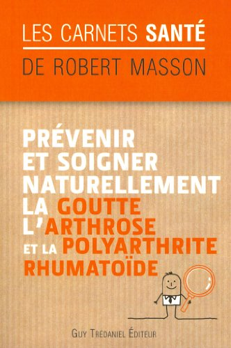 Prvenir et soigner naturellement la goutte, l'arthrose et la polyarthrite rumathode
