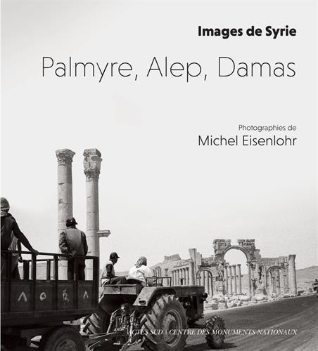 Palmyre, Alep, Damas : Images de Syrie par Collectif