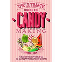 The Ultimate Guide to Candy Making: Over 25 Candy Recipes to Satisfy Your Sweet Tooth (English Edition)