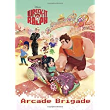Wreck-It Ralph: Arcade Brigade (Disney Wreck-It Ralph)