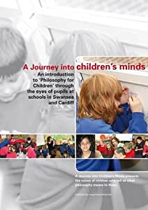 A Journey Into Children's Minds: An Introduction to 'Philosophy for Children' Through the Eyes of Pupils at Schools in Swansea and Cardiff [DVD]