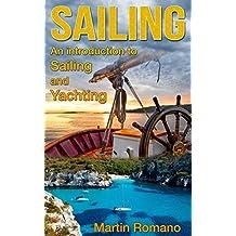 Sailing: An Introduction to Sailing and Yachting (sailing, boat, boating, yacht, World Trip, sailboats, yachting) (English Edition)