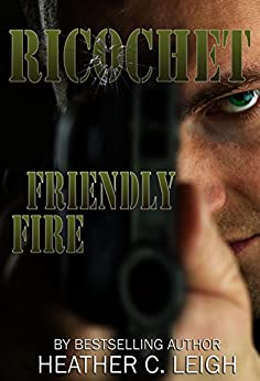 Ricochet: Friendly Fire by [Leigh, Heather C.]