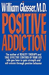Positive Addiction (Harper Colophon Books) by William, M.D. Glasser (1985-05-01)