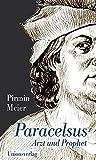 Paracelsus: Arzt und Prophet