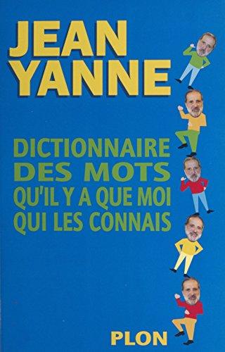 Dictionnaire des mots qu'il y a que moi qui les connais (Hors Collection) par Jean Yanne