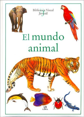 El Mundo Animal (Biblioteca Visual Juvenil) por Equipo Editorial
