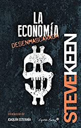 La economía desenmascarada (Colección Ensayo) (Spanish Edition)
