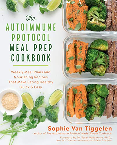 The Autoimmune Protocol Meal Prep Cookbook:Weekly Meal Plans and Nourishing Recipes That Make Eating Healthy Quick & Easy (English Edition)
