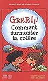Grrr !!! Comment surmonter ta colère : Guide pratique pour enfants colériques