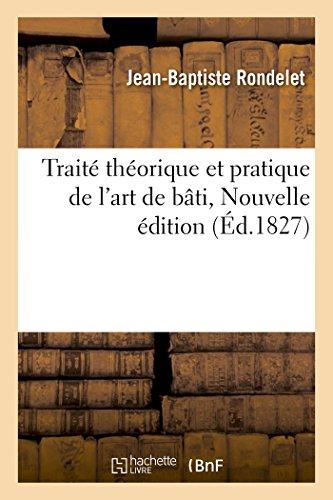 Traité théorique et pratique de l'art de bâtir, Nouvelle édition par Rondelet