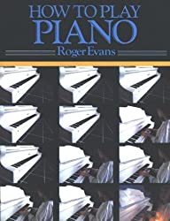How to Play Piano: A New Easy to Understand Way to Learn to Play the Piano