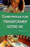 Le cahier pratique de Transformez votre vie - Vivez Soleil - 01/07/2004