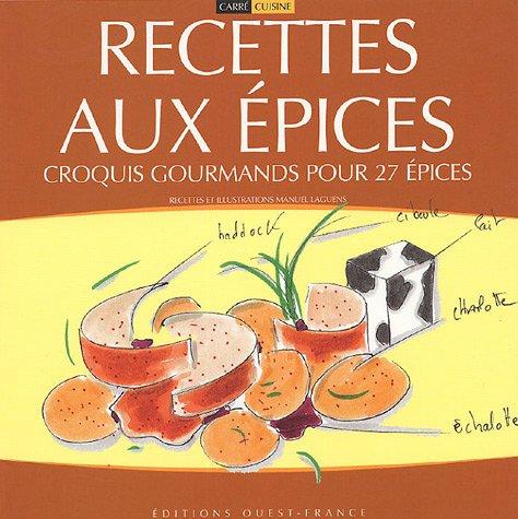 Recettes aux pices : Croquis gourmands pour 27 pices