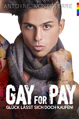 Gay for Pay!: Glück lässt sich doch kaufen!