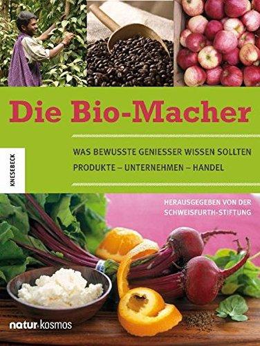 Die Bio-Macher: 20 Reportagen für bewusste Genießer: Was bewusste Geniesser wissen sollten. Produkte-Unternehmen-Handel (Die Macher Ernährung)