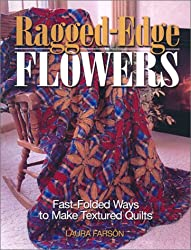 Ragged-edge Flowers: Fast Folded Ways to Make Textured Quilts