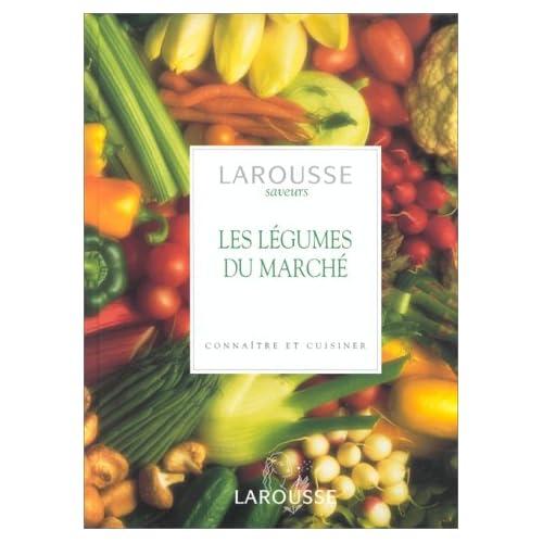 Les Légumes du marché. Connaître et cuisiner : Larousse des saveurs