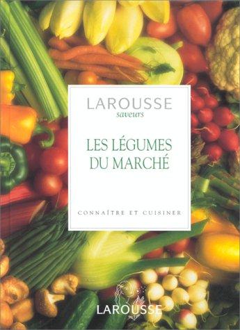 Les Légumes du marché. Connaître et cuisiner : Larousse des saveurs par Christine Ingram