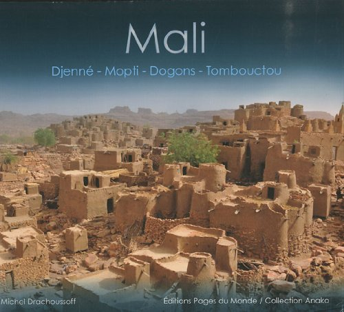 Mali : Djenné, Mopti, Dogons, Tombouctou par Michel Drachoussoff