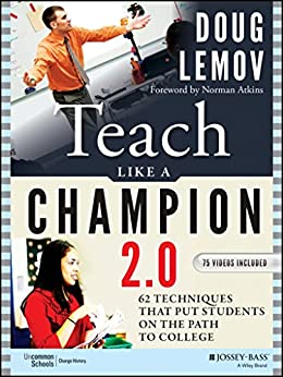 Teach Like a Champion 2.0: 62 Techniques that Put Students on the Path to College by [Lemov, Doug]