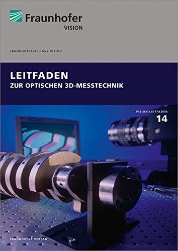 Leitfaden zur optischen 3D-Messtechnik. (Reihe Vision) Visionen-reihe