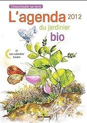 L'agenda du jardinier bio 2012 : Et son calendrier lunaire