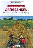 Die schönsten Radtouren in Oberfranken: Genussradeln zwischen Bamberg und Fichtelgebirge - Wolfgang Bogensberger