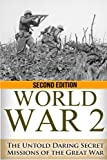 World War 2: The Untold Daring Secret Missions of WWII: Volume 11 (The Stories of WWII)
