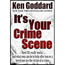 It's Your Crime Scene (How CSI *really* works, and what you can do to help after you or a loved one are the victim of a crime)