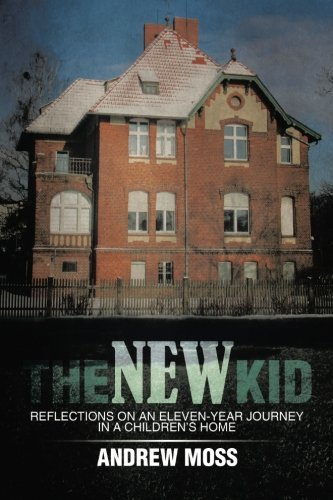 The New Kid: Reflections on an Eleven-year Journey in a Children's Home by Andrew Moss (2014-05-31)