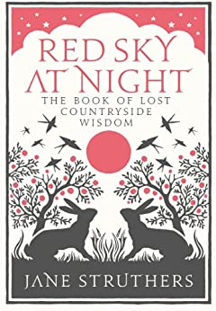 Red Sky at Night: The Book of Lost Country Wisdom by [Struthers, Jane]