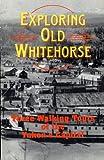 Exploring old Whitehorse: Three walking tours of the Yukon's capital